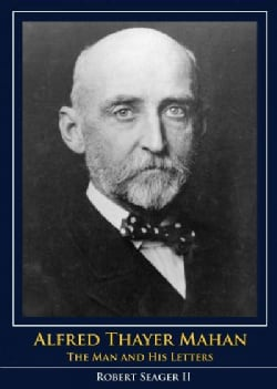 Alfred Thayer Mahan: The Man and His Letters (Paperback)