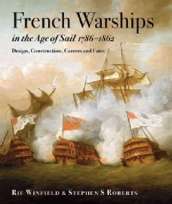 French Warships in the Age of Sail 1786-1862: Design, Construction, Careers and Fates (Hardcover)