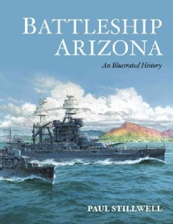 Battleship Arizona: An Illustrated History (Paperback)