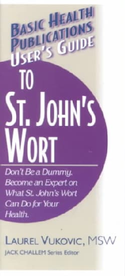 User's Guide to St. John's Wort: Don't Be a Dummy.  Become an Expert on What St. John's Wort Can Do for Your Health (Paperback)