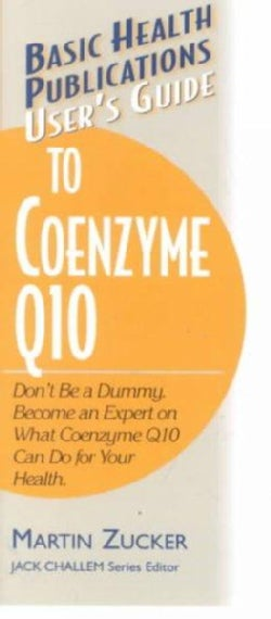 User's Guide to Coenzyme Q10: Don't Be a Dummy.  Become an Expert on What Coenzyme Q10 Can Do for Your Health (Paperback)