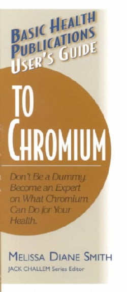 Basic Health Publications User's Guide to Chromium: Don't Be a Dummy : Become an Expert on What Chromium Can Do f... (Paperback)