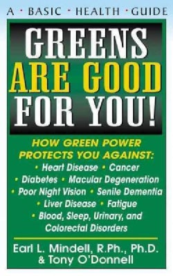 Greens Are Good for You!: How Green Power Protects You Against Heart Disease, Cancer, Diabetes, Macular D... (Other book format)
