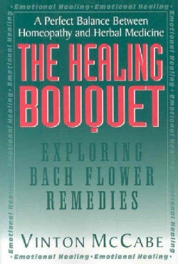 The Healing Bouquet: Exploring Bach Flower Remedies (Paperback)