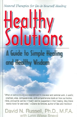 Healthy Solutions: A Guide to Simple Healing And Healthy Wisdom (Paperback)