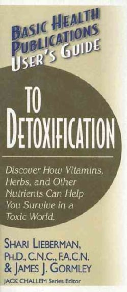 Basic Health Publications User's Guide To Detoxification: Discover How Vitamins, Herbs, and Other Nutrients Help ... (Paperback)