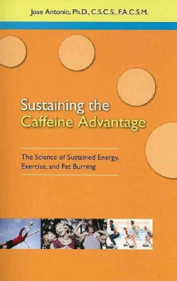 Sustaining Caffeine Advantage: The Science of Sustained Energy, Exercise, And Fat Burning (Paperback)