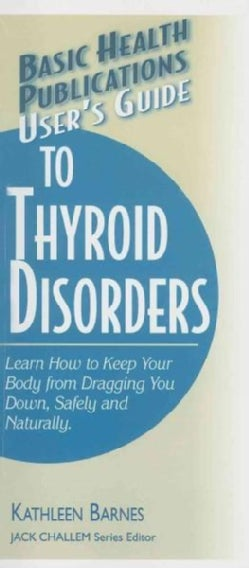 Basic Health Publications User's Guide to Thyroid Disorders: Natural Ways To Keep Your Body From Dragging You Down (Paperback)
