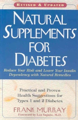 Natural Supplements for Diabetes: Practical and Proven Health Suggestions for Types 1 and 2 Diabetes (Paperback)