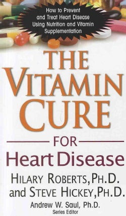 The Vitamin Cure for Heart Disease: How to Prevent and Treat Heart Disease Using Nutrition and Vitamin Supplement... (Paperback)