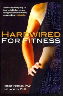 Hardwired for Fitness: The Evolutionary Way to Lose Weight, Have More Energy, and Improve Body Composition-- Natu... (Paperback)