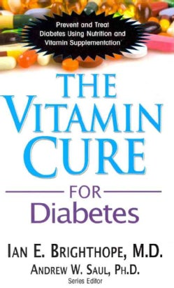 The Vitamin Cure for Diabetes: Prevent and Treat Diabetes Using Nutrition and Vitamin Supplementation (Paperback)