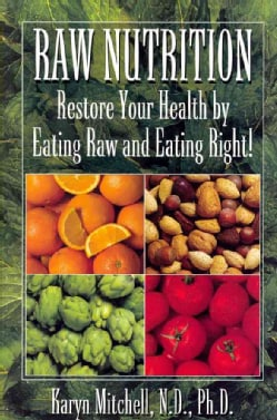 Raw Nutrition: Restore Your Health by Eating Raw and Eating Right! (Paperback)