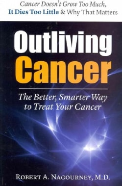 Outliving Cancer: The Better, Smarter Way to Treat Your Cancer (Paperback)