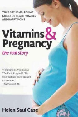 Vitamins & Pregnancy: The Real Story: Your Orthomolecular Guide for Healthy Babies & Happy Moms (Paperback)