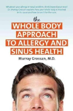 The Whole Body Approach to Allergy and Sinus Health (Paperback)