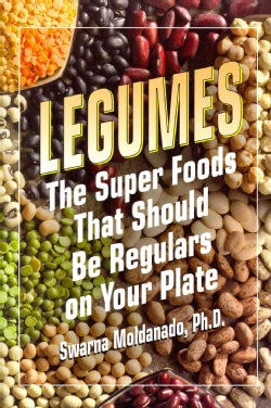 Legumes: The Super Foods That Should Be Regulars on Your Plate (Paperback)