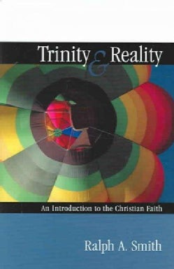 Trinity And Reality: An Introduction To The Christian Worldview (Paperback)