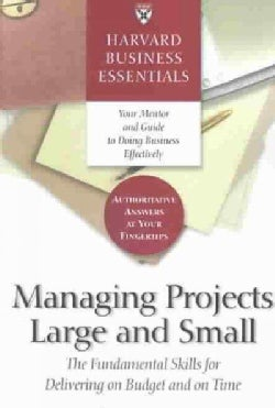 Harvard Business Essentials Managing Projects Large and Small: The Fundamental Skills for Delivering on Budget an... (Paperback)