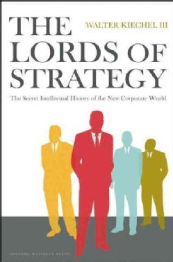 The Lords of Strategy: The Secret Intellectual History of the New Corporate World (Hardcover)