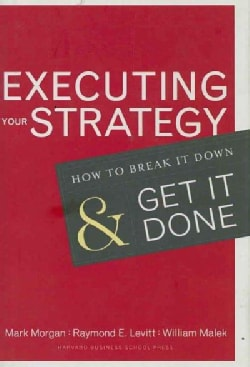 Executing Your Strategy: How to Break It Down and Get It Down (Hardcover)
