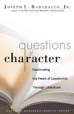 Questions of Character: Illuminating the Heart of Leadership Through Literature (Hardcover)