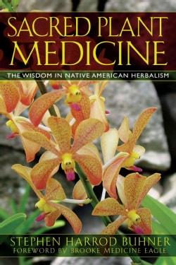 Sacred Plant Medicine: The Wisdom in Native American Herbalism (Paperback)