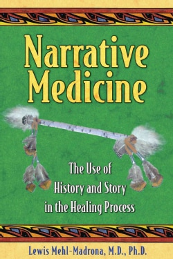 Narrative Medicine: The Use of History and Story in the Healing Process (Paperback)
