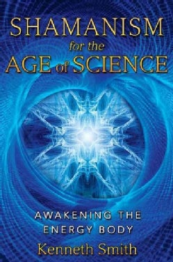 Shamanism for the Age of Science: Awakening the Energy Body (Paperback)