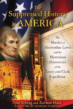 The Suppressed History of America: The Murder of Meriwether Lewis and the Mysterious Discoveries of the Lewis and... (Paperback)
