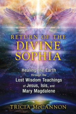 Return of the Divine Sophia: Healing the Earth Through the Lost Wisdom Teachings of Jesus, Isis, and Mary Magdalene (Paperback)
