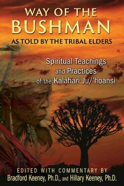 Way of the Bushman: Spiritual Teachings and Practices of the Kalahari Ju/'hoansi (Paperback)