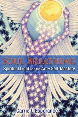 Soul Breathing: Spiritual Light and the Art of Self-Mastery (Paperback)