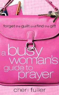 A Busy Woman's Guide To Prayer (Paperback)