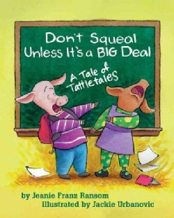 Don't Squeal Unless It's a Big Deal: A Tale of Tattletales (Hardcover)