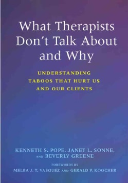 What Therapists Don't Talk About And Why: Understanding Taboos That Hurt Us And Our Clients (Paperback)