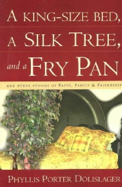 A King-Size Bed, a Silk Tree, and a Fry Pan: And Other Stories of Faith, Family & Friendship (Paperback)
