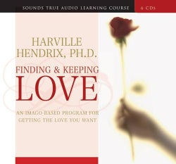 Finding & Keeping Love: An Imago-based Program for Getting the Love You Want (CD-Audio)