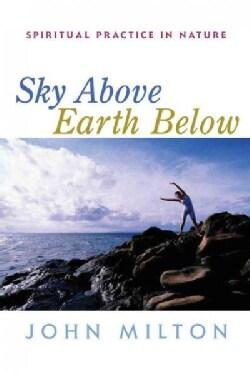 Sky Above, Earth Below: Spiritual Practice in Nature (Paperback)