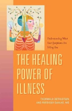 The Healing Power of Illness: Understanding What Your Symptoms Are Telling You (Paperback)