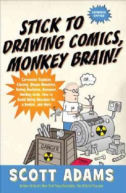 Stick to Drawing Comics, Monkey Brain!: Cartoonist Explains Cloning, Blouse Monsters, Voting Machines, Romance, M... (Paperback)