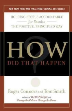 How Did That Happen?: Holding People Accountable for Results the Positive, Principled Way (Paperback)