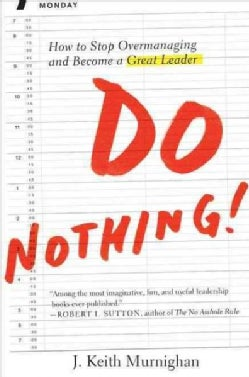 Do Nothing!: How to Stop Overmanaging and Become a Great Leader (Hardcover)