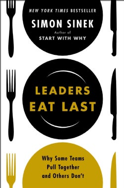 Leaders Eat Last: Why Some Teams Pull Together and Others Don't (Hardcover)
