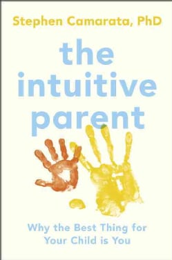 The Intuitive Parent: Why the Best Thing for Your Child Is You (Hardcover)