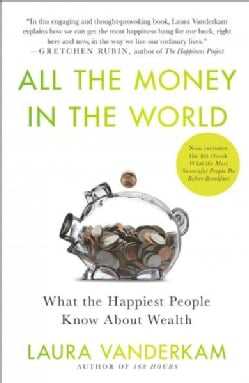 All the Money in the World: What the Happiest People Know About Wealth (Paperback)