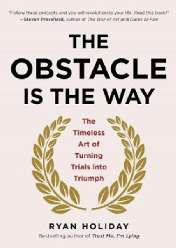 The Obstacle is the Way: The Timeless Art of Turning Trials into Triumph (Hardcover)