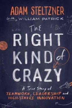 The Right Kind of Crazy: A True Story of Teamwork, Leadership, and High-Stakes Innovation (Hardcover)