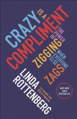 Crazy Is a Compliment: The Power of Zigging When Everyone Else Zags (Paperback)