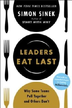 Leaders Eat Last: Why Some Teams Pull Together and Others Don't (Paperback)
